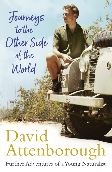 Sir David Attenborough's Journeys to the Other Side of the World: Further Adventures of a Young Naturalist
